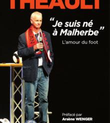 « Je suis né à Malherbe » l'ouvrage consacré à la carrière de Pascal Théault